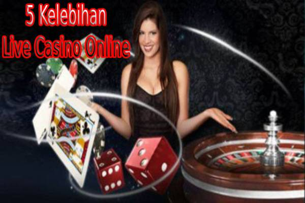 5 Kelebihan Live Casino Online