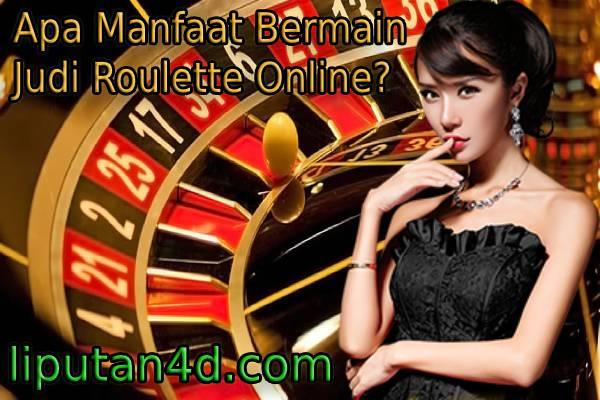 Apa Manfaat Bermain Judi Roulette Online?